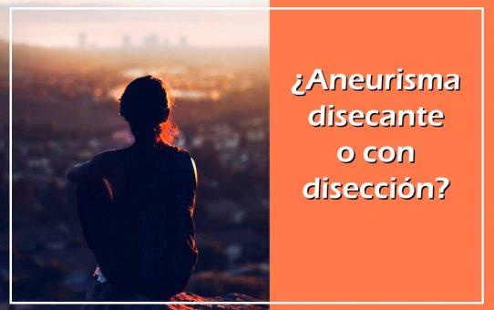 ¿Aneurisma Disecante ó Aneurisma con Disección?
